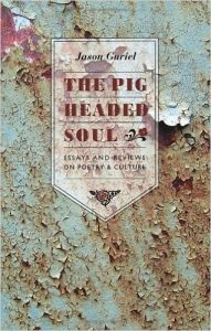 The Pigheaded Soul: Essays and Reviews on Poetry and CultureJason GurielThe Porcupine's Quill, 2013 208 pages