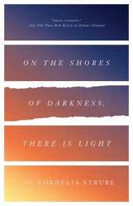 On the Shores of Darkness, There Is Light by Cordelia Strube ECW Press, 2016 (365 pages)